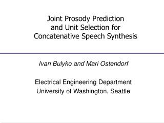 Joint Prosody Prediction  and Unit Selection for  Concatenative Speech Synthesis
