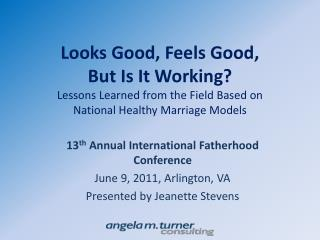 Looks Good, Feels Good,  But Is It Working? Lessons Learned from the Field Based on  National Healthy Marriage Models