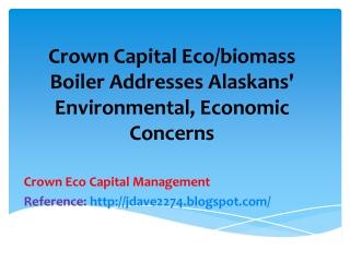 Crown Capital Eco/biomass Boiler Addresses Alaskans' Environ