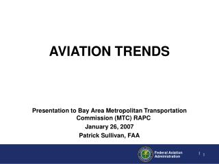 Presentation to Bay Area Metropolitan Transportation Commission (MTC) RAPC January 26, 2007 Patrick Sullivan, FAA