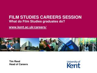 FILM STUDIES CAREERS SESSION What do Film Studies graduates do? www.kent.ac.uk/careers/