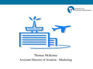 Thomas McKenna Assistant Director of Aviation - Marketing