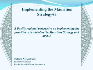 Implementing the Mauritius Strategy+5 A Pacific regional perspective on implementing the priorities articulated in the M