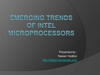 EMERGING TRENDS OF INTEL MICROPROCESSORS