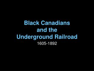 Black Canadians  and the  Underground Railroad