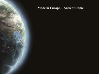 Modern Europe…Ancient Rome