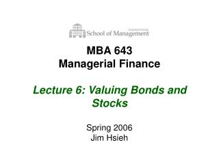 MBA 643 Managerial Finance Lecture 6: Valuing Bonds and Stocks