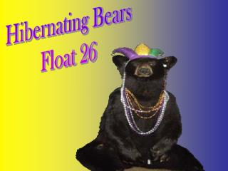 Hibernating Bears Float 26