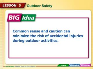 Common sense and caution can minimize the risk of accidental injuries during outdoor activities.