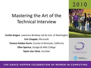 Mastering the Art of the Technical Interview Cecilia Aragon , Lawrence Berkeley Lab & Univ. of Washington Erin Chap
