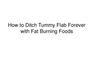 How to Ditch Tummy Flab Forever with Fat Burning Foods
