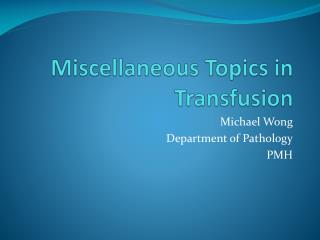 Miscellaneous Topics in Transfusion