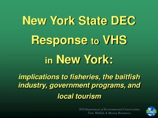New York State DEC   Response to VHS  in New York:  implications to fisheries, the baitfish industry, government program