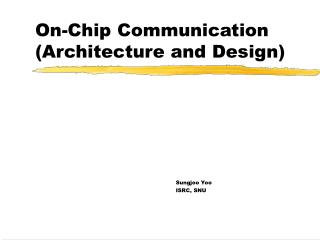 On-Chip Communication (Architecture and Design)