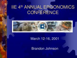 IIE 4 th  ANNUAL ERGONOMICS CONFERENCE