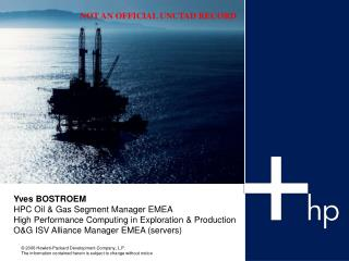 Yves BOSTROEM HPC Oil & Gas Segment Manager EMEA High Performance Computing in Exploration & Production O&G ISV Alliance