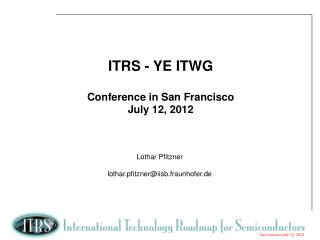 ITRS - YE ITWG Conference in  San Francisco July 12, 2012