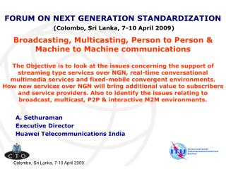 FORUM ON NEXT GENERATION STANDARDIZATION ( Colombo, Sri Lanka, 7-10 April 2009)