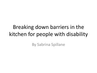 Breaking down barriers in the kitchen for people  with disability