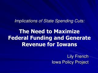 Implications of State Spending Cuts: The Need to Maximize   Federal Funding and Generate Revenue for Iowans