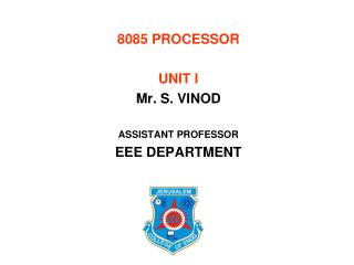 8085 PROCESSOR UNIT I Mr. S. VINOD ASSISTANT PROFESSOR EEE DEPARTMENT