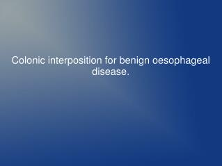 Colonic interposition for benign oesophageal disease.