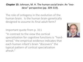 "Chapter  15 : Johnson, M. H. The human social brain: An "" evo-devo "" perspective (pp. 309-319)."