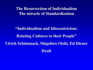 The Resurrection of Individualism The miracle of Standardization   Individualism and Idiocentricism: Relating Cultures t