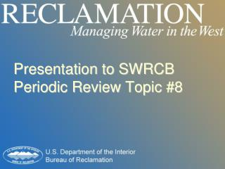 SWRCB Periodic Review Topic #8