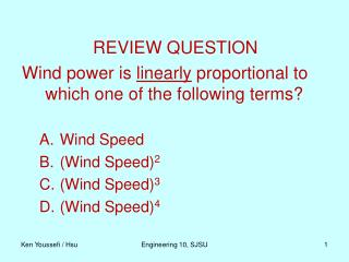 REVIEW QUESTION Wind power is  linearly  proportional to which one of the following terms?  Wind Speed (Wind Speed) 2 (W