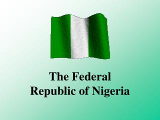 The Federal Republic of Nigeria