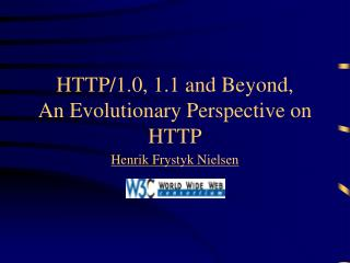 HTTP/1.0, 1.1 and Beyond, An Evolutionary Perspective on HTTP