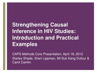 Strengthening Causal Inference in HIV Studies: Introduction and Practical Examples