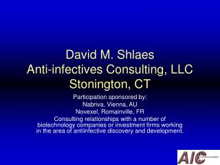 David M. Shlaes Anti-infectives Consulting, LLC Stonington, CT