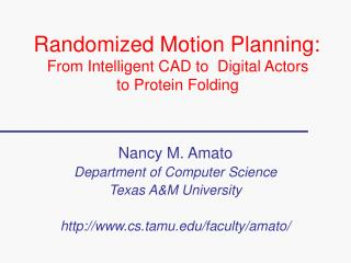 Randomized Motion Planning:  From Intelligent CAD to  Digital Actors  to Protein Folding