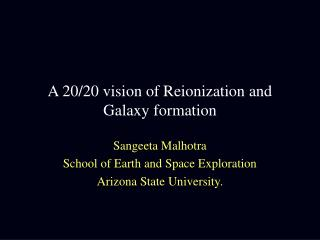 A 20/20 vision of Reionization and Galaxy formation