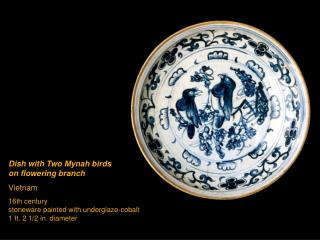 Dish with Two Mynah birds  on flowering branch Vietnam 16th century stoneware painted with underglaze-cobalt 1 ft. 2 1/2