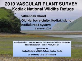 2010 VASCULAR PLANT SURVEY Kodiak National Wildlife Refuge Sitkalidak Island  				Old Harbor vicinity, Kodiak Island