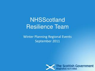 NHSScotland Resilience Team Winter Planning Regional Events September 2011