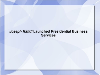 Joseph Rafidi Launched Presidential Business Services
