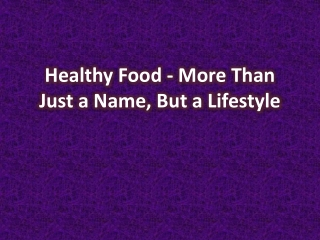 Healthy Food - More Than Just a Name, But a Lifestyle