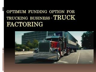 Optimum funding option for trucking business - Truck factoring