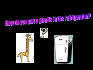 How do you put a giraffe in the refrigerator?