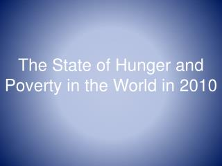 The State of Hunger and Poverty in the World in 2010