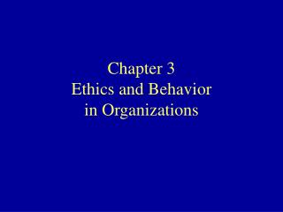 Chapter 3 Ethics and Behavior in Organizations