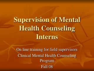 Supervision of Mental Health Counseling  Interns