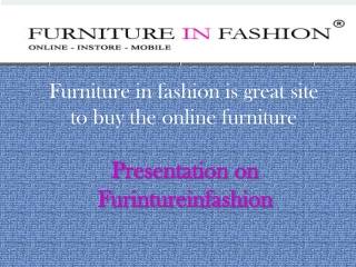 Furniture in Fashion is a fine place to shop
