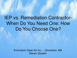 IEP vs. Remediation Contractor- When Do You Need One; How Do You Choose One
