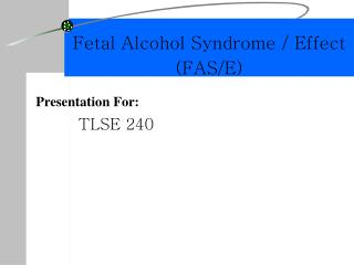 Fetal Alcohol Syndrome / Effect (FAS/E)