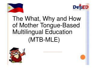 The What, Why and How  of Mother Tongue-Based  Multilingual Education